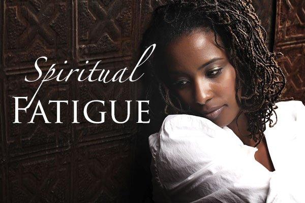 Spiritual Fatigue