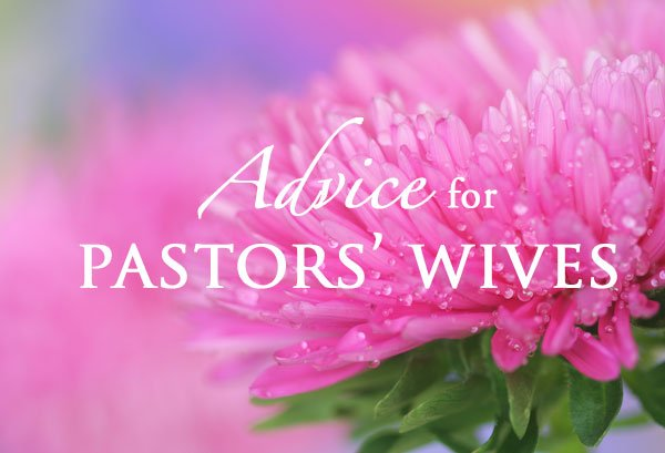 Advice for Pastors' Wives